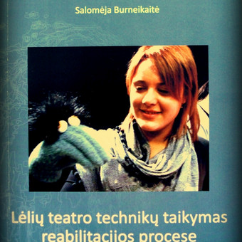 Salomėja Burneikaitė. Lėlių teatro technikų taikymas reabilitacijos procese, Klaipėdos universitetas, 2012.